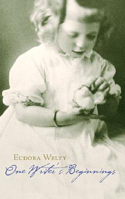 One Writer's Beginnings By Welty, Eudora